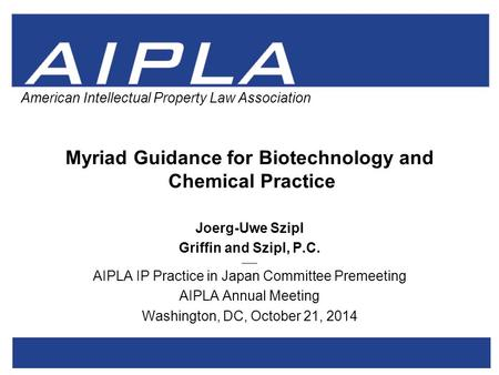 1 1 AIPLA Firm Logo American Intellectual Property Law Association Myriad Guidance for Biotechnology and Chemical Practice Joerg-Uwe Szipl Griffin and.