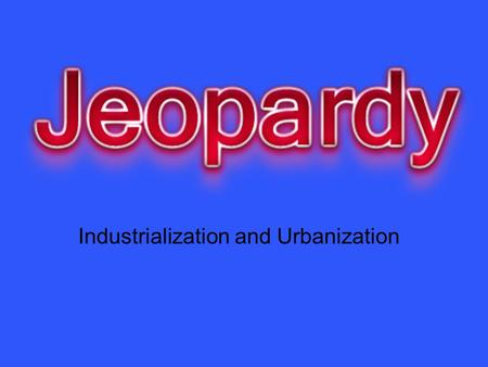 Industrialization and Urbanization. CitiesLazyFairsYepCows 10 20 30 40 50.
