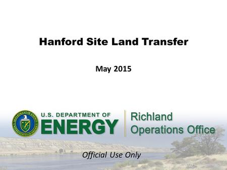 Hanford Site Land Transfer May 2015 Official Use Only.