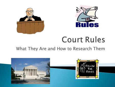 What They Are and How to Research Them.  Regulate business before court ◦ Control operation of court ◦ Control conduct of litigants ◦ Span from font.