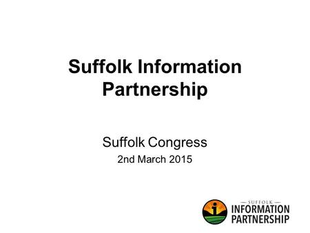 Suffolk Information Partnership Suffolk Congress 2nd March 2015.