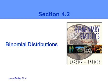 Larson/Farber Ch. 4 Binomial Distributions Section 4.2.