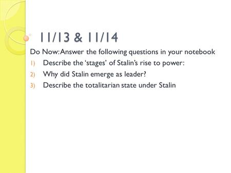 11/13 & 11/14 Do Now: Answer the following questions in your notebook 1) Describe the 'stages' of Stalin's rise to power: 2) Why did Stalin emerge as leader?