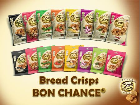 Bread Crisps BON CHANCE ® It is a completely new industrially produced product that has no analogues in the market It is a natural product produced from.