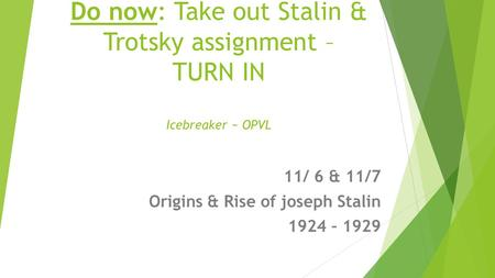 Do now: Take out Stalin & Trotsky assignment – TURN IN Icebreaker ~ OPVL 11/ 6 & 11/7 Origins & Rise of joseph Stalin 1924 – 1929.