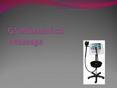 G5 Mechanical Massage.