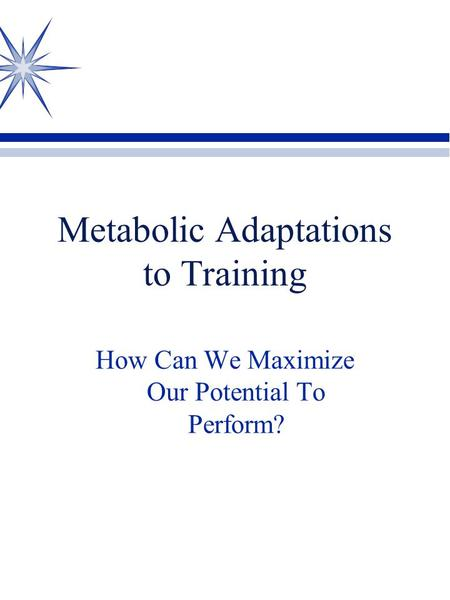 Metabolic Adaptations to Training How Can We Maximize Our Potential To Perform?