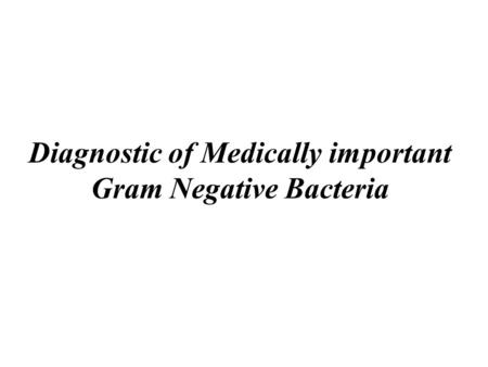 Diagnostic of Medically important Gram Negative Bacteria.