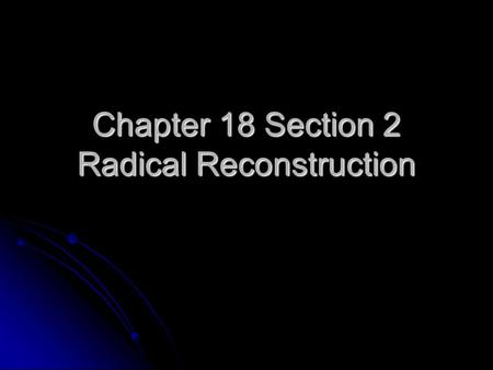 Chapter 18 Section 2 Radical Reconstruction. Black Codes Laws set up by Southern States Laws set up by Southern States Limits the rights of freedmen Limits.