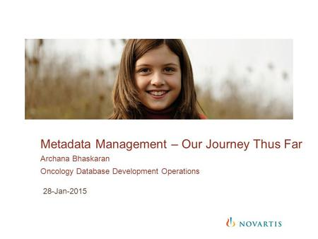 Metadata Management – Our Journey Thus Far Archana Bhaskaran Oncology Database Development Operations 28-Jan-2015.