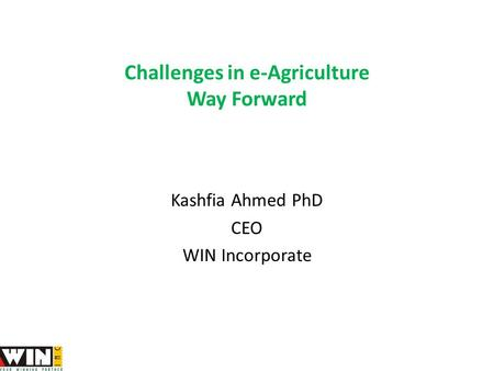 Challenges in e-Agriculture Way Forward Kashfia Ahmed PhD CEO WIN Incorporate.