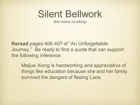 "Silent Bellwork (this means no talking) Reread pages 406-407 of ""An Unforgettable Journey."" Be ready to find a quote that can support the following inference:"