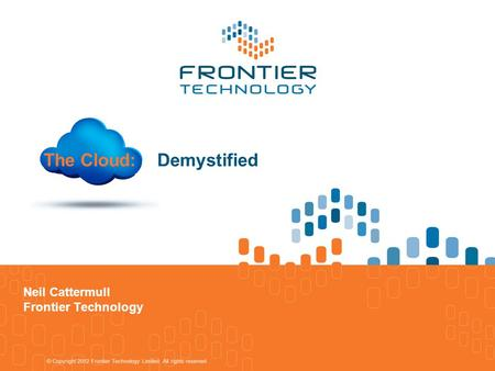 The Cloud: Demystified Neil Cattermull Frontier Technology.