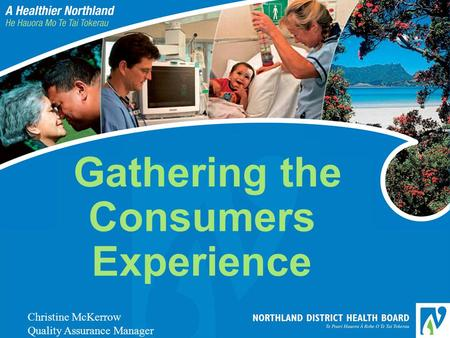 Gathering the Consumers Experience Christine McKerrow Quality Assurance Manager.