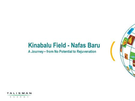 Kinabalu Field - Nafas Baru A Journey – from No Potential to Rejuvenation.