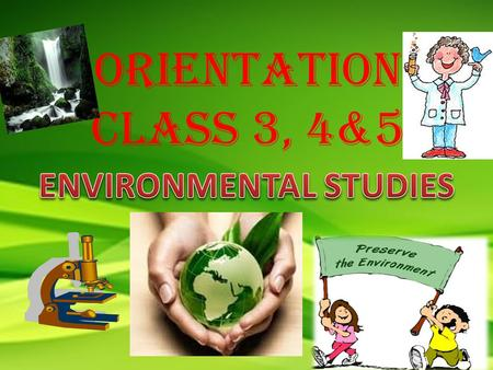 ORIENTATION CLASS 3, 4&5. IS A STUDY WHICH HELPS CHILDREN KNOW ABOUT THEMSELVES, THE ENVIRONMENT AND LEARN TO COMPREHEND THE WORLD AROUND THEM.