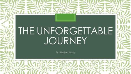 THE UNFORGETTABLE JOURNEY By: Maijue Xiong. In your journal, respond: What event has had the most impact in your life?