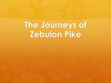 The Journeys of Zebulon Pike. Question 1   What was Zebulon Pike's first mission? Where did he end up?