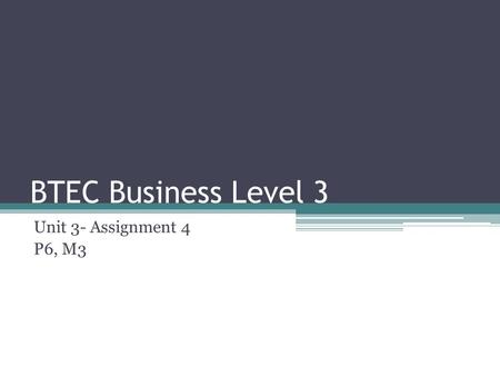 BTEC Business Level 3 Unit 3- Assignment 4 P6, M3.