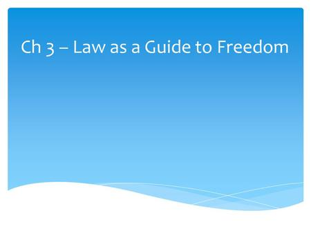 Ch 3 – Law as a Guide to Freedom