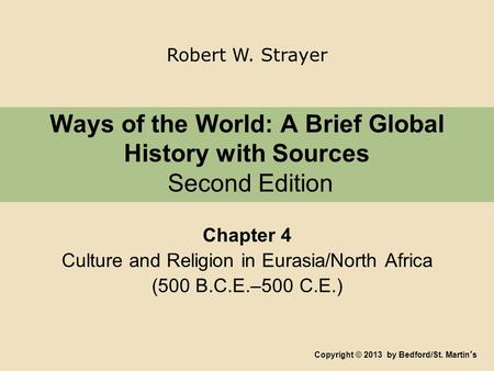 Ways of the World: A Brief Global History with Sources Second Edition Chapter 4 Culture and Religion in Eurasia/North Africa (500 B.C.E.–500 C.E.) Copyright.