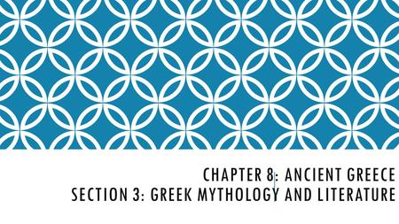 CHAPTER 8: ANCIENT GREECE SECTION 3: GREEK MYTHOLOGY AND LITERATURE.