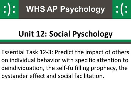 WHS AP Psychology Unit 12: Social Pyschology Essential Task 12-3: Predict the impact of others on individual behavior with specific attention to deindividuation,
