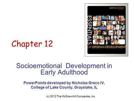 (c) 2012 The McGraw-Hill Companies, Inc. Chapter 12 Socioemotional Development in Early Adulthood PowerPoints developed by Nicholas Greco IV, College of.