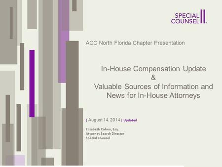 || ` ACC North Florida <strong>Chapter</strong> Presentation In-House Compensation Update & Valuable Sources of Information and News for In-House Attorneys | August 14,