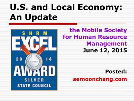 U.S. and Local Economy: An Update the Mobile Society for Human Resource Management June 12, 2015 Posted: semoonchang.com.