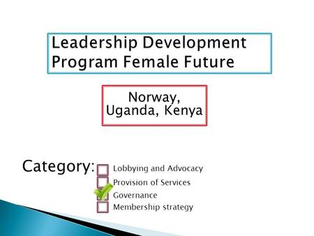 Norway, Uganda, Kenya Category: Lobbying and Advocacy Provision of Services Governance Membership strategy.