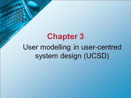 User modelling in user-centred system design (UCSD)