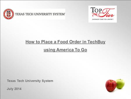 How to Place a Food Order in TechBuy using America To Go Texas Tech University System July 2014.