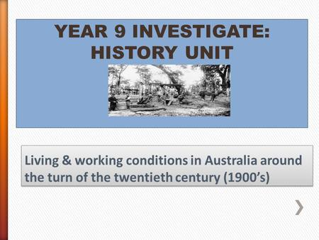 YEAR 9 INVESTIGATE: HISTORY UNIT. » 1901 Census  Population: 3.7 million  95.9% Australian born  White, English speaking  Anglo-Saxon descent » 1901.