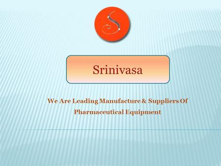 We Are Leading Manufacture & Suppliers Of Pharmaceutical Equipment Srinivasa.