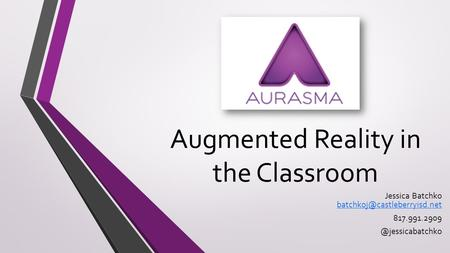 Augmented Reality in the Classroom Jessica Batchko