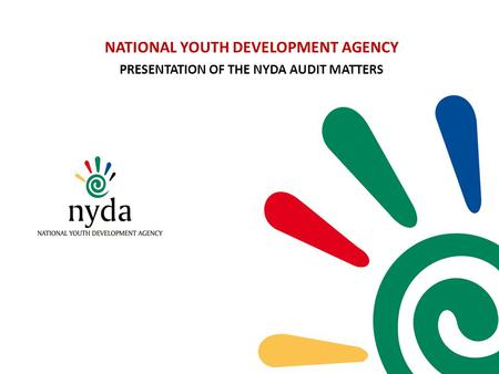 NATIONAL YOUTH DEVELOPMENT AGENCY PRESENTATION OF THE NYDA AUDIT MATTERS.