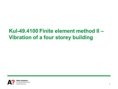 1 Kul-49.4100 Finite element method II – Vibration of a four storey building.