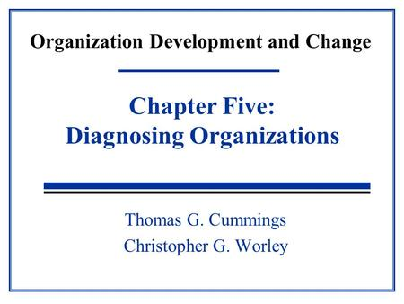 Organization Development and Change Thomas G. Cummings Christopher G. Worley Chapter Five: Diagnosing Organizations.