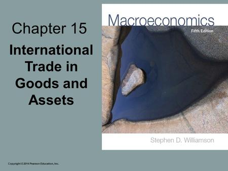 Chapter 15 International Trade in Goods and Assets Copyright © 2014 Pearson Education, Inc.