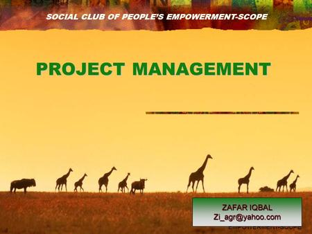 SOCIAL CLUB OF PEOPLE'S EMPOWERMENT-SCOPE PROJECT MANAGEMENT ZAFAR IQBAL SOCIAL CLUB OF PEOPLE'S EMPOWERMENT-SCOPE.