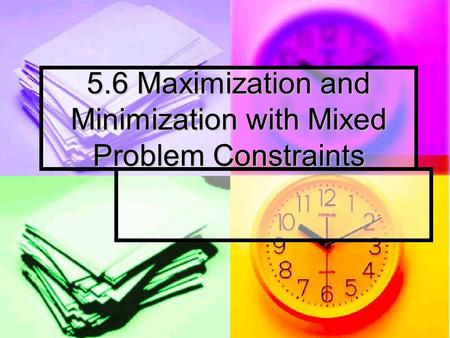 5.6 Maximization and Minimization with Mixed Problem Constraints.