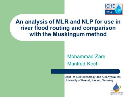 An analysis of MLR and NLP for use in river flood routing and comparison with the Muskingum method Mohammad Zare Manfred Koch Dept. of Geotechnology and.
