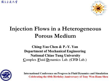 Injection Flows in a Heterogeneous Porous Medium Ching-Yao Chen & P.-Y. Yan Department of Mechanical Engineering National Chiao Tung University National.