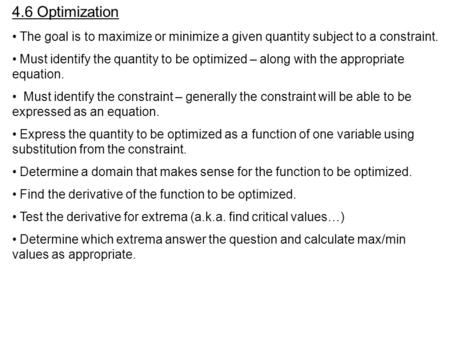 4.6 Optimization The goal is to maximize or minimize a given quantity subject to a constraint. Must identify the quantity to be optimized – along with.
