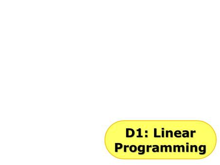D1: Linear Programming. Linear programming is another part of D1 that is useful in business. The skills you will learn can be applied to maximise profits.