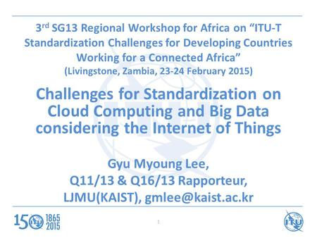 "1 3 rd SG13 Regional Workshop for Africa on ""ITU-T Standardization Challenges for Developing Countries Working for a Connected Africa"" (Livingstone, Zambia,"