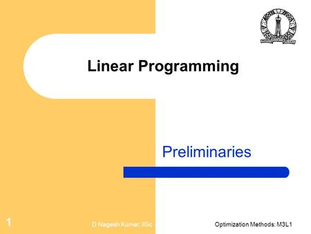 D Nagesh Kumar, IIScOptimization Methods: M3L1 1 Linear Programming Preliminaries.