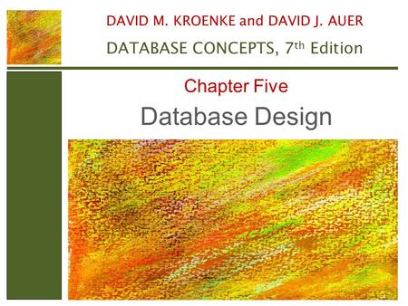 Database Design Chapter Five DAVID M. KROENKE and DAVID J. AUER DATABASE CONCEPTS, 7 th Edition.