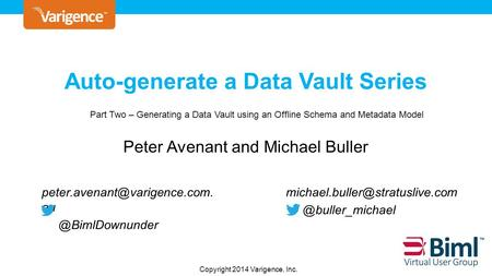 Copyright © 2013 Varigence, Inc. Auto-generate a Data Vault Series Peter Avenant and Michael Buller